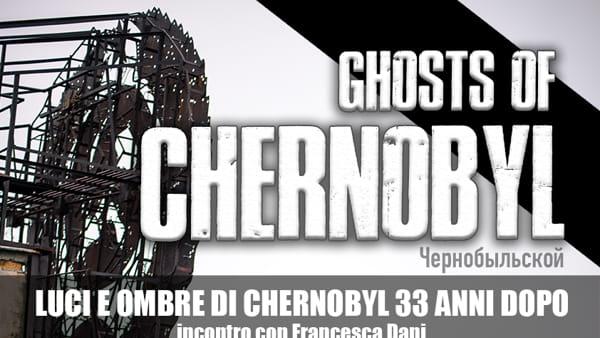 Luci e ombre di Chernobyl: incontro con Francesca Dani